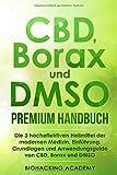 CBD, Borax und DMSO Premium Handbuch: Die 3 hocheffektiven Heilmittel der modernen Medizin. Einführung, Grundlagen und Anwendungsguide von CBD, Borax und DMSO. - Biohacking Academy