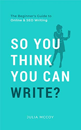 So You Think You Can Write? The Definitive Guide to Successful Online Writing