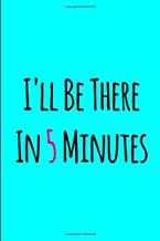 I'll Be There In 5 Minutes Just Tell Me When & Where Funny College Ruled Notebook: Blank Lined Journal