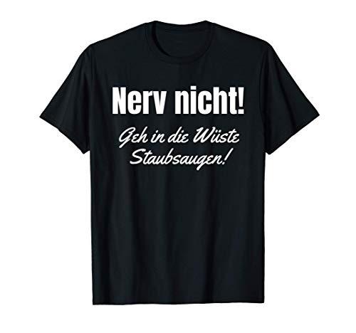 Nerv nicht!. Geh in die Wüste Staubsaugen! Lustiger Spruch. T-Shirt