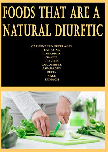 Foods that are a Natural Diuretic: Caffeinated Beverages, Bananas, Pineapples, Grapes, Peaches, Cucumbers, Asparagus, Beets, Kale, Spinach