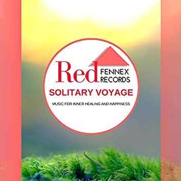 Solitary Voyage - Music For Inner Healing And Happiness