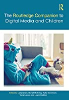 The Routledge Companion to Digital Media and Children (Routledge Media and Cultural Studies Companions)