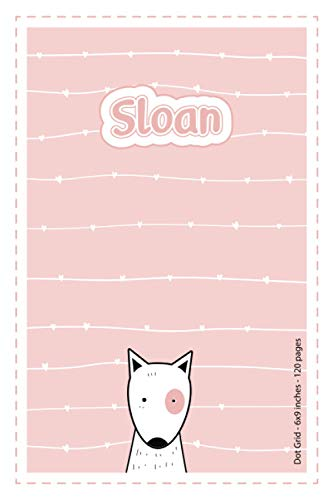 Sloan: Personalized Name Dot Grid Paper Notebook Light Pink Dog | 6x9 inches | 120 pages: Notebook for drawing, writing notes, journaling, doodling, ... writing, school notes, and capturing ideas