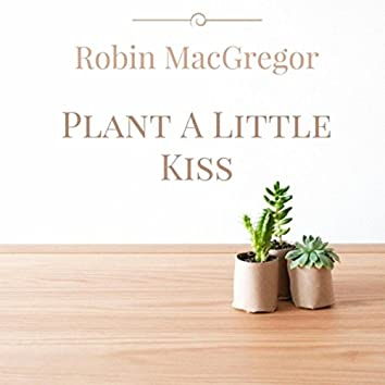 Plant a Little Kiss