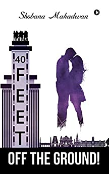40 Feet Off The Ground!: - a love story by [Shobana Mahadevan]