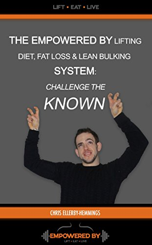 """The Empowered By Lifting Diet Fat Loss & Lean Bulking Lifestyle: Eat What You Desired & Challenge the """"Known"""""""