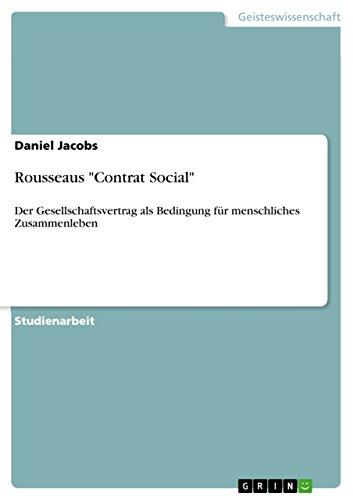 """Rousseaus """"Contrat Social"""": Der Gesellschaftsvertrag als Bedingung für menschliches Zusammenleben (German Edition)"""