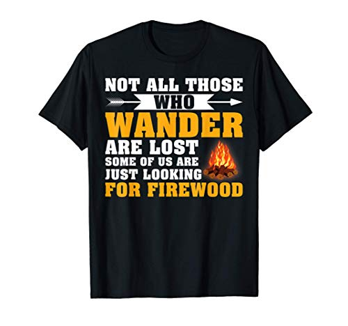 Camping Firewood Not All Those Who Wander Are Lost Camper T-Shirt
