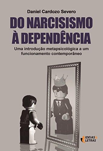 Do narcisismo à dependência: Uma introdução metapsicológica a um funcionamento contemporâneo