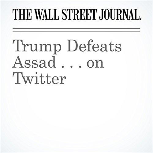 Trump Defeats Assad . . . on Twitter copertina
