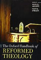 The Oxford Handbook of Reformed Theology (Oxford Handbooks)