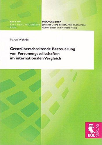 Grenzüberschreitende Besteuerung von Personengesellschaften im internationalen Vergleich: Qualifikationskonflikte, Doppel- und Nichtbesteuerung, Reformüberlegungen (Steuer, Wirtschaft und Recht)