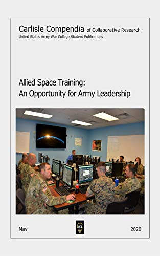 Allied Space Training: An Opportunity for Army Leadership (English Edition)