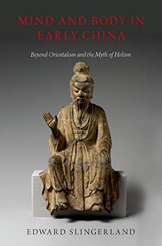 Compare Textbook Prices for Mind and Body in Early China: Beyond Orientalism and the Myth of Holism Illustrated Edition ISBN 9780190842307 by Slingerland, Edward