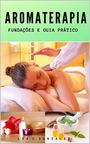 AROMATERAPIA: FUNDAÇÕES E GUIA PRÁTICO (Portuguese Edition)
