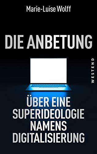 Die Anbetung: Über eine Superideologie namens Digitalisierung