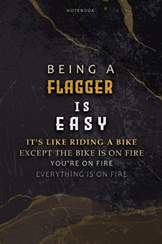 Lined Notebook Journal Being A Flagger Is Easy It's Like Riding A Bike Except The Bike Is On Fire You're On Fire Everything Is On Fire: To Do List, ... 6x9 inch, Paycheck Budget, Hourly, Bill