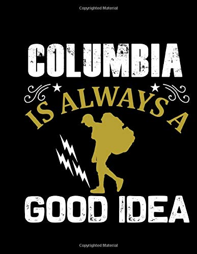 Columbia Is Always A Good Idea: Traveling Logbook | Backpacker Travel Book | Gap Year Planner | Backpacking Organizer & Journal
