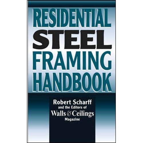 Residential Steel Framing Handbook Scharff Robert Walls Ceilings Magazine 8580000008562 Amazon Com Books