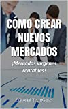 CÓMO CREAR NUEVOS MERCADOS: Mercados vírgenes rentables (Cod. N nº 63)