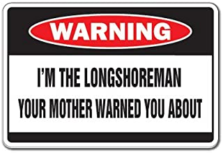 I'm The Longshoreman Warning Sign | Indoor/Outdoor | Funny Home Décor for Garages, Living Rooms, Bedroom, Offices | SignMission Mother Long Shore Stevedore Dock Worker Union Sign Decoration