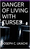 DANGER OF LIVING WITH CURSES