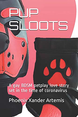 PUP SLOOTS: A gay BDSM petplay love story set in the time of coronavirus