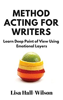 Method Acting For Writers: Learn Deep Point Of View Using Emotional Layers by [Lisa Hall-Wilson]