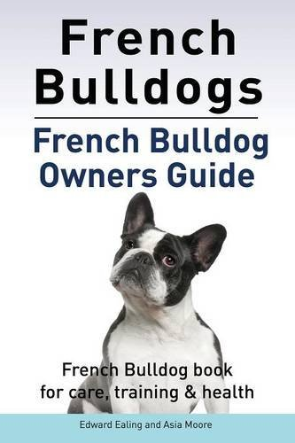 French Bulldogs. French Bulldog owners guide. French Bulldog book for care, training & health. by Edward Ealing (2015-05-03)