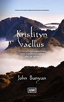Kristityn vaellus: Pyhiinvaeltajan eteneminen tästä maailmasta siihen, joka on tuleva (Finnish Edition) by [John Bunyan]