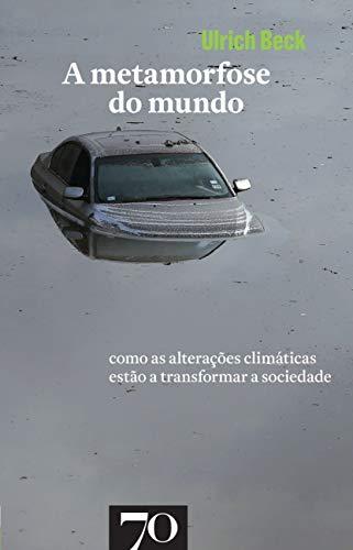 A Metamorfose do Mundo: Como as Alterações Climáticas Estão a Transformar a Sociedade