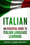 Italian: An Essential Guide to Italian Language Learning - Language Learning University