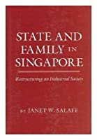 State and Family in Singapore: Restructuring a Developing Society (Anthropology of Contemporary Issues)