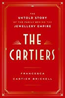 The Cartiers: The Untold Story of the Family Behind the Jewellery Empire