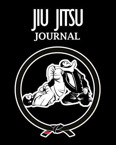 Jiu Jitsu Journal: Jiu Jitsu Training Notebook & Dairy, Take Your Brazilian Jiu Jitsu To Another Level ( Beginners & Professional ). Session, Goals, Types of Techniques & Specific Training Notes
