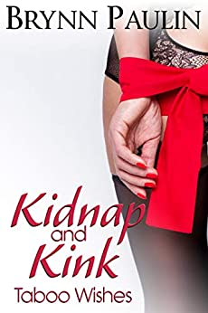Kidnap and Kink (Taboo Wishes Book 2) by [Brynn Paulin]