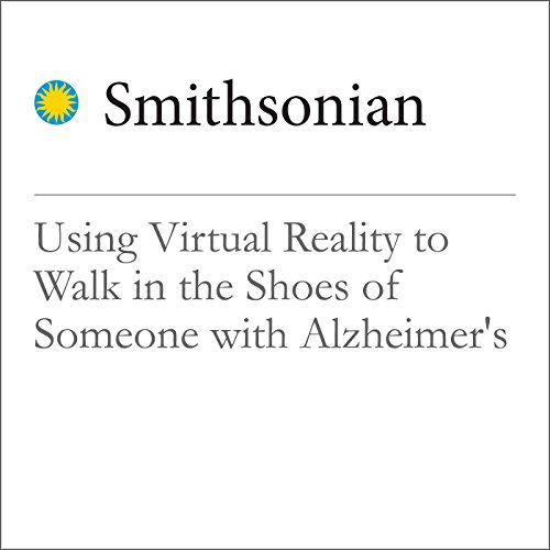 Using Virtual Reality to Walk in the Shoes of Someone with Alzheimer's audiobook cover art