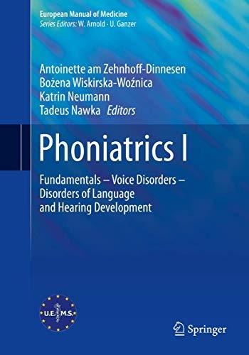 Phoniatrics I: Fundamentals – Voice Disorders – Disorders of Language and Hearing Development (European Manual of Medicine)