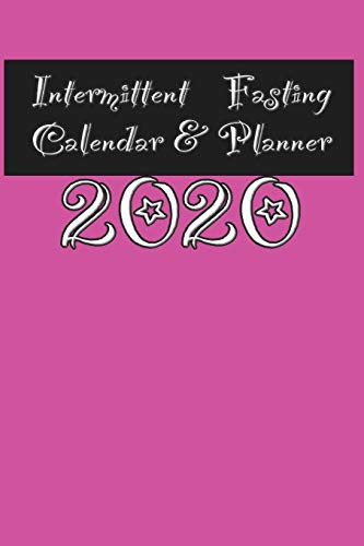 Intermittent Fasting Calendar & Planner 2020: Year Long Planning Tracker for your Weight Loss Goals