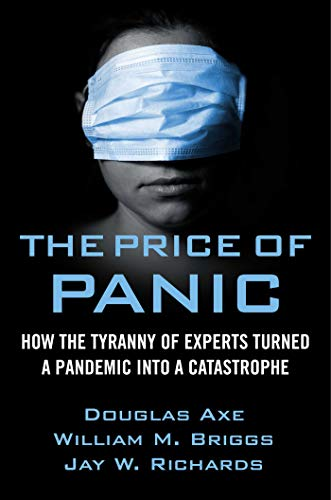 The Price of Panic: How the Tyranny of Experts Turned a Pandemic into a Catastrophe by [Jay W. Richards, William M. Briggs, Douglas Axe]