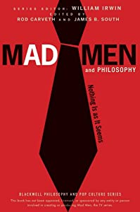Mad Men and Philosophy: Nothing Is as It Seems (The Blackwell Philosophy and Pop Culture Book 20)