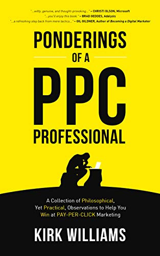 Ponderings of a PPC Professional: A Collection of Philosophical, Yet Practical, Observations to Help You Win at Pay-Per-Click Marketing (English Edition)