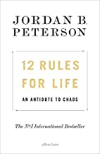 By (Author) Jordan B. Peterson: 12 Rules for Life An Antidote to Chaos