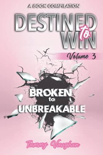 Destined to Win: Broken to Unbreakable