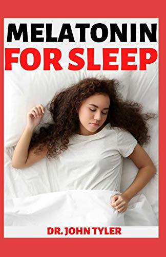 MELATONIN FOR SLEEP: OVERCOME SLEEP PROBLEMS AND REVITALIZE YOUR BODY AND YOUR MIND