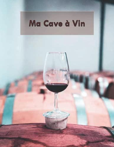 Ma Cave à Vin: journal de cave à remplir pour gérer son stock de bouteilles | journal de cave à compléter avec 90 fiches à remplir | Un cadeau idéal pour les amateurs de vin