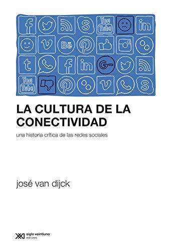 La cultura de la conectividad: Una historia crítica de las redes sociales (Sociología y Política (serie Rumbos teóricos)) eBook: Van Dijck, José, Salas, Hugo: Amazon.es: Tienda Kindle