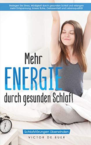 Mehr ENERGIE durch gesunden Schlaf!: Schlafstörungen überwinden. Besiegen Sie Stress, Müdigkeit durch gesunden Schlaf und erlangen mehr Entspannung, innere Ruhe, Gelassenheit und Lebensqualität.