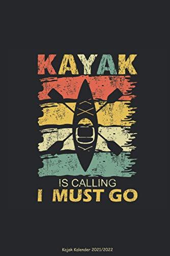 Kajak Kalender 2021 2022 - Kayak is Calling: Kanusport Paddelboot Einer-Kajak Wassersport Kanu Paddeln Spruch Lustig Notizbuch Planer Wochenplaner ... Terminkalender DIN A5 120 Seiten Geschenk